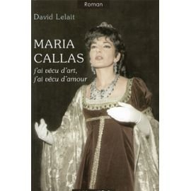 Maria Callas : J'ai vécu d'art, j'ai vécu d'amour par David Lelait