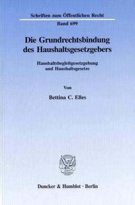 Die Grundrechtsbindung des Haushaltsgesetzgebers.: Haushaltsbegleitgesetzgebung und Haushaltsgesetze. (Schriften zum Öffentlichen Recht)
