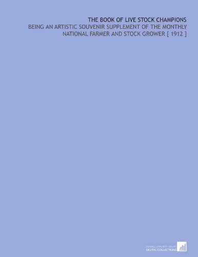 The Book of Live Stock Champions: Being an Artistic Souvenir Supplement of the Monthly National Farmer and Stock Grower [ 1912 ] por Philip Henry Hale