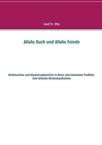 Allahs Buch und Allahs Feinde: Nichtmuslime und Abweichler in Koran und islamischer Tradition