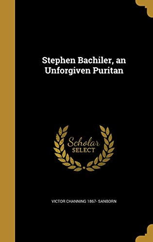 Stephen Bachiler, an Unforgiven Puritan - 9781374359765
