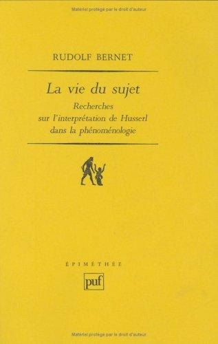 La Vie du sujet : Recherches sur l'interprétation de Husserl dans la phénoménologie par Rudolf Bernet