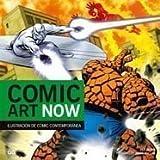 Comic Art Now: Ilustracion de comic contemporanea/ the Very Best in Contemporary Comic Art and Ilustration