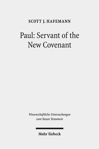 Paul: Servant of the New Covenant: Pauline Polarities in Eschatological Perspective (Wissenschaftliche Untersuchungen zum Neuen Testament)