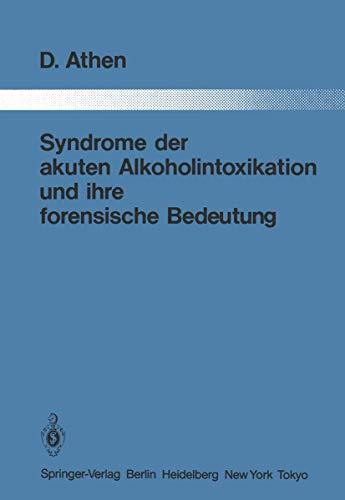 Syndrome der akuten Alkoholintoxikation und ihre forensische Bedeutung (Monographien aus dem Gesamtgebiete der Psychiatrie (39))