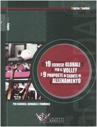 Diciannove esercizi globali per il volley e nove proposte di sedute di allenamento. Per seniores, giovanile e femminile (Volley collection) por Marco Paolini