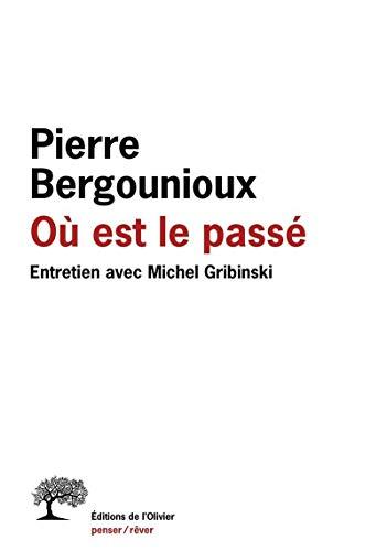 Où est le passé . Entretien avec Michel Gribinski par Pierre Bergounioux