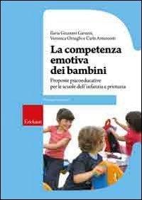 La competenza emotiva dei bambini. Proposte psicoeducative per le scuole dell'infanzia e primaria (Guide per l'educazione) di Ornaghi, Veronica (2011) Tapa blanda
