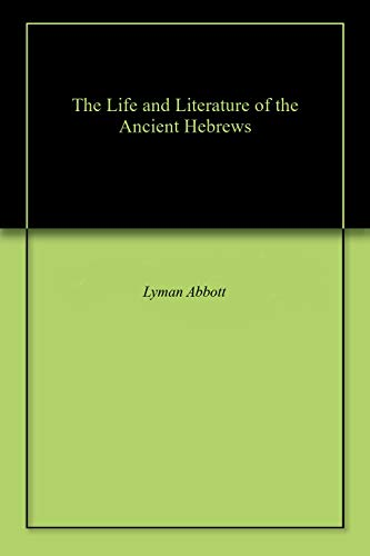 The Life and Literature of the Ancient Hebrews (English Edition)