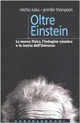 Oltre Einstein. La nuova fisica, l'indagine cosmica e la teoria dell'Universo