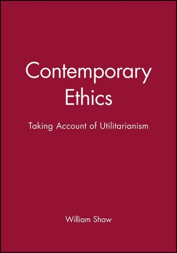 Contemporary Ethics: Taking Account of Utilitarianism (Contemporary Philosophy) by William H. Shaw (1998-12-28)