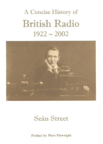 Concise History of British Radio 1922-2002: 80 Years of Key Developments by Sean Street (2002-09-30)