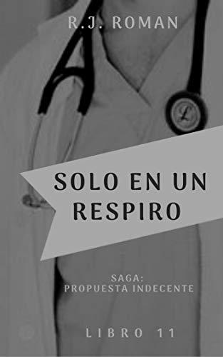 SÓLO EN UN RESPIRO (UNA PROPUESTA INDECENTE 11) de R.J ROMAN