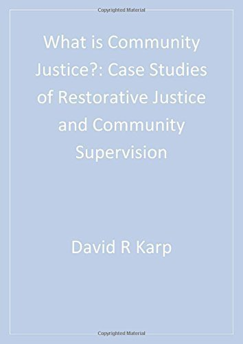 What is Community Justice?: Case Studies of Restorative Justice and Community Supervision (Key Questions for Criminal Justice) 1st edition by Karp, David Reed, Clear, Todd R. (2002) Paperback