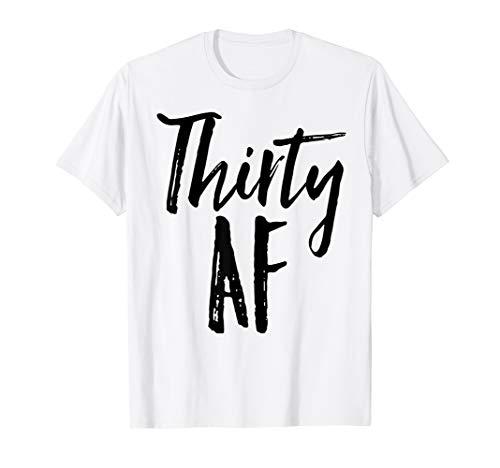 Thirty AF T-Shirt 30th Birthday -