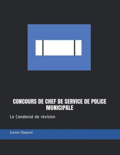CONCOURS DE CHEF DE SERVICE DE POLICE MUNICIPALE: Le Condensé de révision par  Shep Karine Shepard