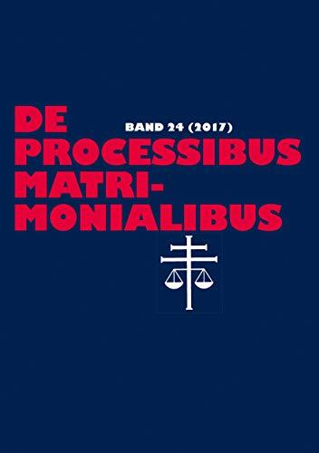 De processibus matrimonialibus: Fachzeitschrift zu Fragen des Kanonischen Ehe- und Prozeßrechtes - Band 24 (2017)