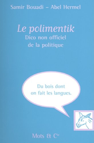 Le polimentik : Dico non officiel de la politique par Samir Bouadi, Abel Hermel