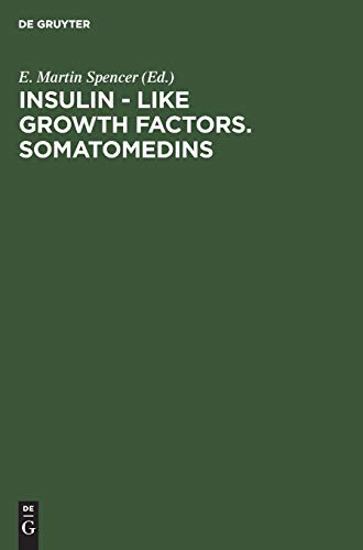 Insulin - Like Growth Factors. Somatomedins: Basic Chemistry, Biology and Clinical Importance. Proceedings of a Symposium on Insulin-Like Growth ... 1982: International Symposium Proceedings