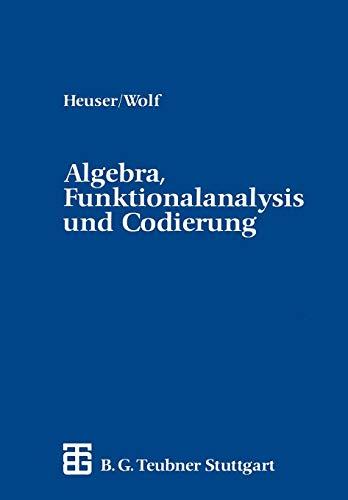Algebra, Funktionalanalysis und Codierung: Eine Einführung für Ingenieure