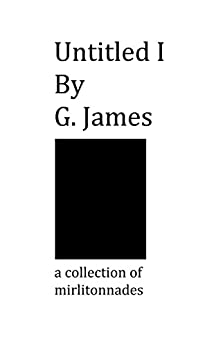 Untitled I: A Collection of Mirlitonnades (Untitled series Book 1) (English Edition) de [James, G.]