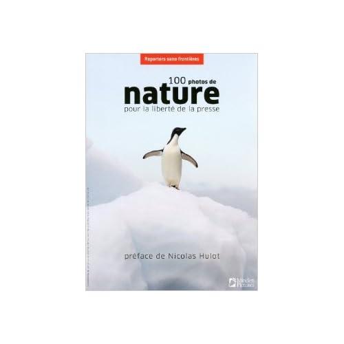 100 photos de nature pour la liberté de la presse de Jean-François Julliard,Collectif ( 17 septembre 2009 )