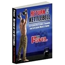 Return of the Kettlebell - Explosive Kettlebell Training for Explosive Muscle Gains