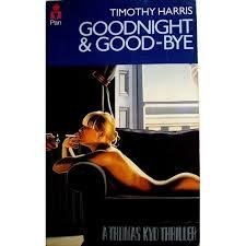 Good-night and Goodbye (A Thomas Kyd thriller) by Timothy Harris (1981-07-10)