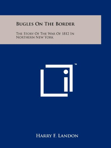 Bugles on the Border: The Story of the War of 1812 in Northern New York