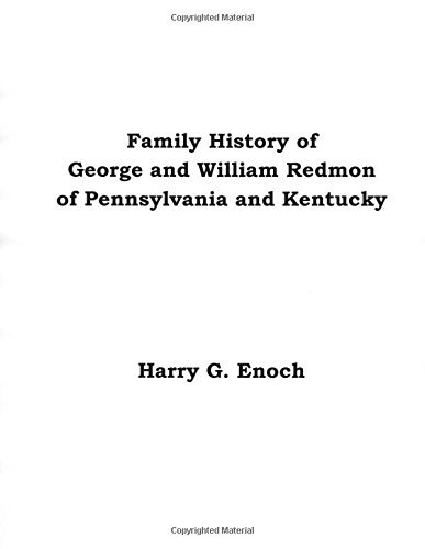 Family History of George and William Redmon of Pennsylvania and Kentucky by Harry G. Enoch (2015-08-05)