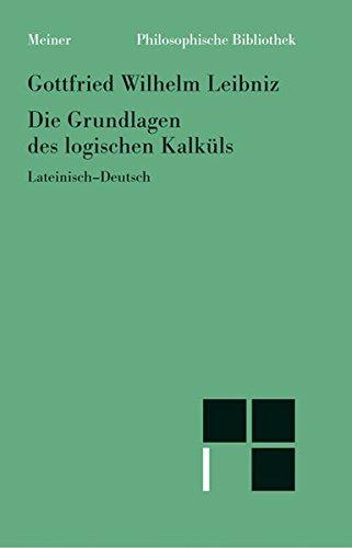 Die Grundlagen des logischen Kalküls (Philosophische Bibliothek)