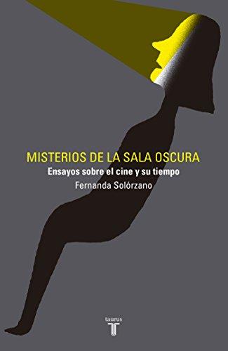 Misterios de la sala oscura: Ensayos sobre el cine y su tiempo por Fernanda Solórzano