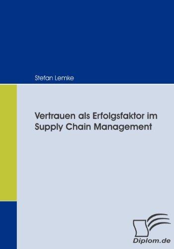 Vertrauen als Erfolgsfaktor im Supply Chain Management (German Edition) by Stefan Lemke (2008-08-01)