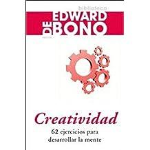 Creatividad: 62 ejercicios para desarrollar la mente (Biblioteca Edward De Bono)