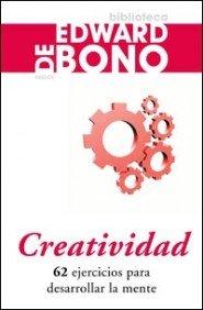 Creatividad/ How To Have Creative Ideas: 62 ejercicios para desarrollar la mente/ 62 Exercises to Develop the Mind (Biblioteca Edward de Bono)