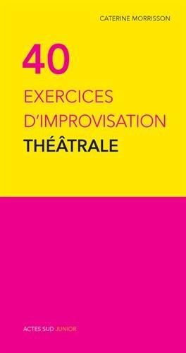 40 exercices d'improvisation theatrale (Les carnets d'ateliers) por Caterine Morrisson
