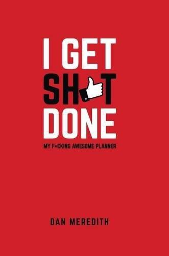 I Get Sh*t Done: My F*cking Awesome Planner