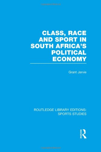 Class, Race and Sport in South Africa's Political Economy (RLE Sports Studies) (Routledge Library Editions: Sports Studies)