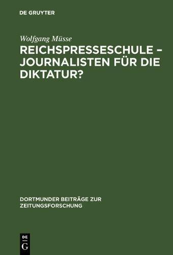 Reichspresseschule – Journalisten für die Diktatur?: Ein Beitrag zur Geschichte des Journalismus im Dritten Reich (Dortmunder Beiträge zur Zeitungsforschung, Band 53)
