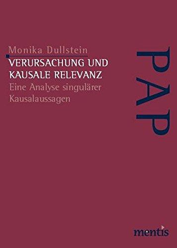 Verursachung und kausale Relevanz: Eine Analyse singulärer Kausalaussagen (Perspektiven der Analytischen Philosophie)