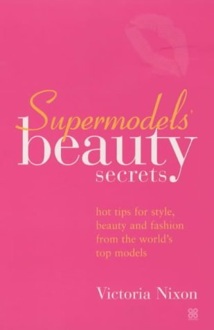 Supermodels' Beauty Secrets: Hot tips for style, beauty and fashion from the world's top models: Top Tips for Style, Beauty and Fashion by Victoria Nixon (24-Oct-2002) Paperback