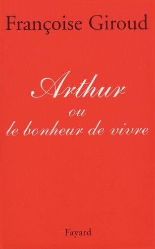 Arthur : Ou le bonheur de vivre (Documents) par Françoise Giroud