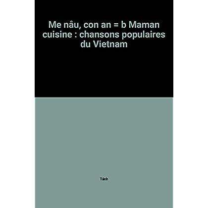 Me nâu, con an = b Maman cuisine : chansons populaires du Vietnam