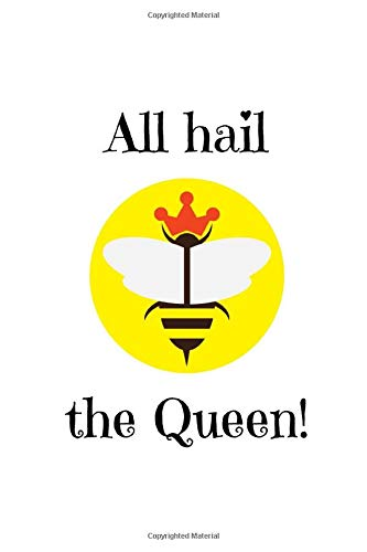 All hail the Queen!: Bee Quote Notebook/Journal/Diary (6 x 9) 120 Lined pages -