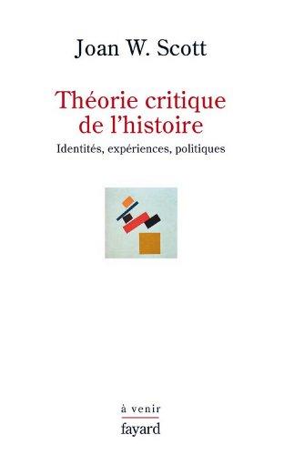 Théorie critique de l'histoire : Identités, expériences, politiques (Essais) par Joan W. Scott