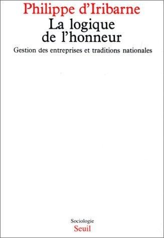 La Logique de l'honneur : Gestion des entreprises et traditions nationales de Iribarne. Philippe d' (1989) Broché