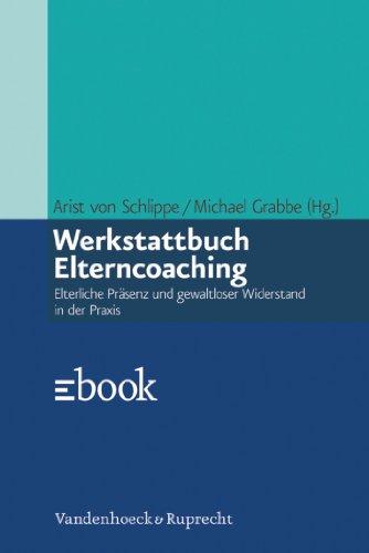 Werkstattbuch Elterncoaching: Elterliche Präsenz und gewaltloser Widerstand in der Praxis