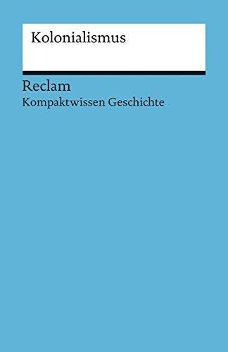 Kolonialismus: (Kompaktwissen Geschichte) (Reclams Universal-Bibliothek)