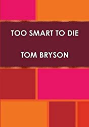 [(Too Smart to Die)] [By (author) Tom Bryson] published on (August, 2011)