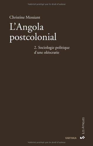 L'Angola postcolonial - Tome 2 : Sociologie politique d'une oléocratie par Christine Messiant